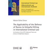 The Applicability of the Defence of Duress to Unlawful Killing in International Criminal Law - An Analysis of the ICTY Erdemovic Case and Article 31(1)(d) Rome Statute