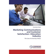 Marketing Communications and Customer Satisfaction~Education Industry - The Case of University of Buea
