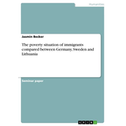 The poverty situation of immigrants compared between Germany, Sweden and Lithuania