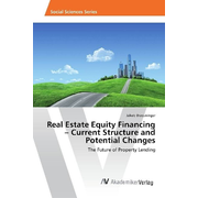 Real Estate Equity Financing - Current Structure and Potential Changes - The Future of Property Lending