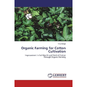 Organic Farming for Cotton Cultivation - Improvement in Soil Health and Yield of Cotton Through Organic Farming