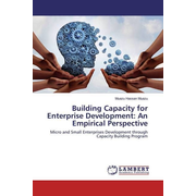 Building Capacity for Enterprise Development: An Empirical Perspective - Micro and Small Enterprises Development through Capacity Building Program