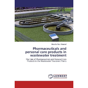 Pharmaceuticals and personal care products in wastewater treatment - The Fate of Pharmaceuticals and Personal Care Products in the Wastewater Treatment Plants