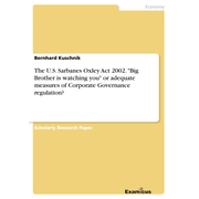 """The U.S. Sarbanes Oxley Act 2002. """"Big Brother is watching you"""" or adequate measures of Corporate Governance regulation?"""