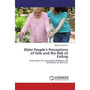 Older People's Perceptions of falls and the Risk of Falling - Implications for Intervention Strategies and Rehabilitation Measures