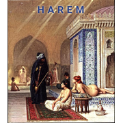 Harem - An Account of the Institution as it Existed in the Palace of the Turkish Sultans