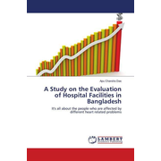 A Study on the Evaluation of Hospital Facilities in Bangladesh - It's all about the people who are affected by different heart related problems