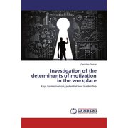 Investigation of the determinants of motivation in the workplace - Keys to motivation, potential and leadership