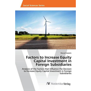Factors to Increase Equity Capital Investment in Foreign Subsidiaries - Analysis of the Factors that Influence the Decision to Increase Equity Capital Investment in Foreign Subsidiaries