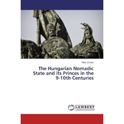The Hungarian Nomadic State and its Princes in the 9-10th Centuries