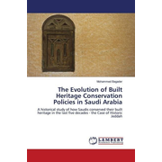 The Evolution of Built Heritage Conservation Policies in Saudi Arabia - A historical study of how Saudis conserved their built heritage in the last five decades - the Case of Historic Jeddah