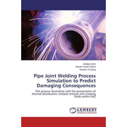 Pipe Joint Welding Process Simulation to Predict Damaging Consequences - FEA process illustration with the presentation of thermal distribution, residual stresses and creeping fields within HAZ