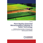Plant Residue Extracted Microcrystalline Cellulose in Tablet Technology - Isolation, Characterization, Compression and Compaction Behavior of Sorghum or Andropogon Microcrystalline cellulose