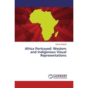 Africa Portrayed: Western and Indigenous Visual Representations