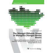 The Mongol-Okhotsk Ocean in Mongolia (Hangai-Hentei Basin) - Restoring the geodynamic situation of the Late Paleozoic northern active continental margin of the Mongol-Okhotsk Ocean