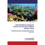 Outstanding Universal Values of the Lena Pillars Nature Park - On the Great Lena River - Grand Creations of Nature and Vivid Testimony of Early Beginning of Skeletal Biodiversity