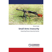 Small Arms Insecurity - Improving Porous Insecurity Avenue