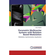 Parametric Multicarrier Systems with Rotation Based Modulation - Modulation, Synchronization, Equalization