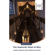 The Sephardic Book of Why - A Guide to Sephardic Jewish Traditions and Customs