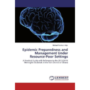 Epidemic Preparedness and Management Under Resource-Poor Settings - A Practical Guide with Reference to the 2015/2016 Meningitis Outbreak in the Tain District of Ghana