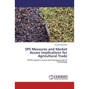 SPS Measures and Market Access Implications for Agricultural Trade - WTO's Systemic Issues and Changing Scale of Technology