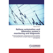 Railway automation and telematics system's monitoring and diagnostic - Technical diagnostics: Achievement of high reliability and safety levels via depth diagnostics of elements and expertise