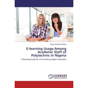 E-learning Usage Among Academic Staff of Polytechnic in Nigeria - E-learning Guide for 21st Century Higher Institution