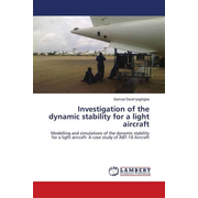 Investigation of the dynamic stability for a light aircraft - Modelling and simulations of the dynamic stability for a light aircraft- A case study of ABT-18 Aircraft