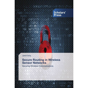 Secure Routing in Wireless Sensor Networks - Securing Wireless Communications