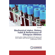 Biochemical status, Dietary habit & Performance of Ethiopian Athletes - Anemia, Iron, Folate and Vitamin B12 status and their relation with the performance of Ethiopian professional runners