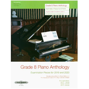 GRADE 8 PIANO ANTHOLOGY EXAMINATION 2019