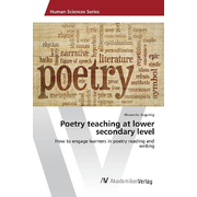 Poetry teaching at lower secondary level - How to engage learners in poetry reading and writing