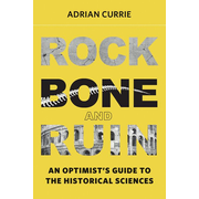 Rock, Bone, and Ruin - An Optimist's Guide to the Historical Sciences