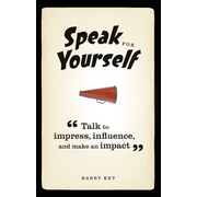 Speak for Yourself - Talk to impress, influence and make an impact