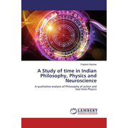 A Study of time in Indian Philosophy, Physics and Neuroscience - A qualitative analysis of Philosophy of action and two-time Physics