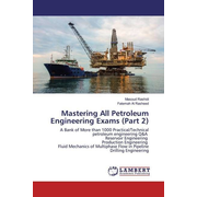 Mastering All Petroleum Engineering Exams (Part 2) - A Bank of More than 1000 Practical/Technical petroleum engineering Q&A Reservoir Engineering Production Engineering Fluid Mechanics of Multiphase Flow in Pipeline Drilling Engineering
