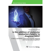 Is the addition of molecular biomarkers helpful to diagnose MDS? - Is there a possibility to decrease incorrect diagnosis and improve early recognition?