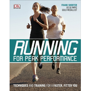 Running for Peak Performance - Techniques and Training for a Faster, Fitter You