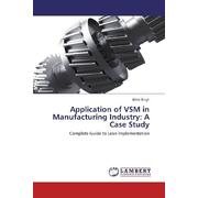 Application of VSM in Manufacturing Industry: A Case Study - Complete Guide to Lean Implementation