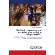 The liquid degassing and materials processing in weightlessness - Methods of degassing of liquids and processing of unique materials in weightlessness