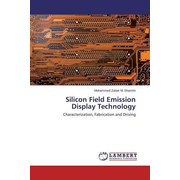 Silicon Field Emission Display Technology - Characterization, Fabrication and Driving