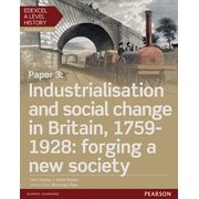 Edexcel A Level History, Paper 3: Industrialisation and social change in Britain, 1759-1928: forging a new society Student Book + ActiveBook