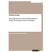 International Law and its Relationship to Trade, Environment and Sovereingty