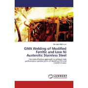 GMA Welding of Modified Ferritic and Low Ni Austenitic Stainless Steel - The cost-effective approach to achieve high performance welded joints of Modified FSS and LNiASS Grades