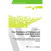 The Problems of Plateau and Douglas and their Index Theorems - An introduction to the problems and a survey of the known results about the number of their solutions