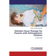 Solution Focus Therapy for Parents with Schizophrenic Children - A case study