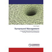 Turnaround Management - Corporate Renewal and Restructuring During Time of Financial Distress