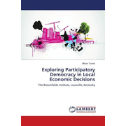 Exploring Participatory Democracy in Local Economic Decisions - The Brownfields Institute, Louisville, Kentucky