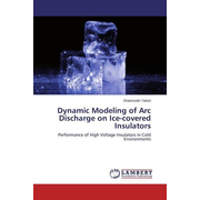 Dynamic Modeling of Arc Discharge on Ice-covered Insulators - Performance of High Voltage Insulators in Cold Environments