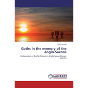 Goths in the memory of the Anglo-Saxons - A discussion of Gothic history in Anglo-Saxon literary sources